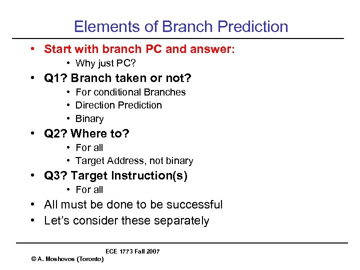 Elements of Branch Prediction • Start with branch PC and answer: • Why just