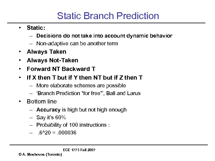 Static Branch Prediction • Static: – Decisions do not take into account dynamic behavior