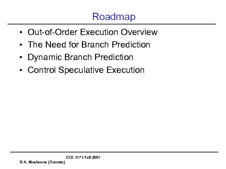 Roadmap • • Out-of-Order Execution Overview The Need for Branch Prediction Dynamic Branch Prediction