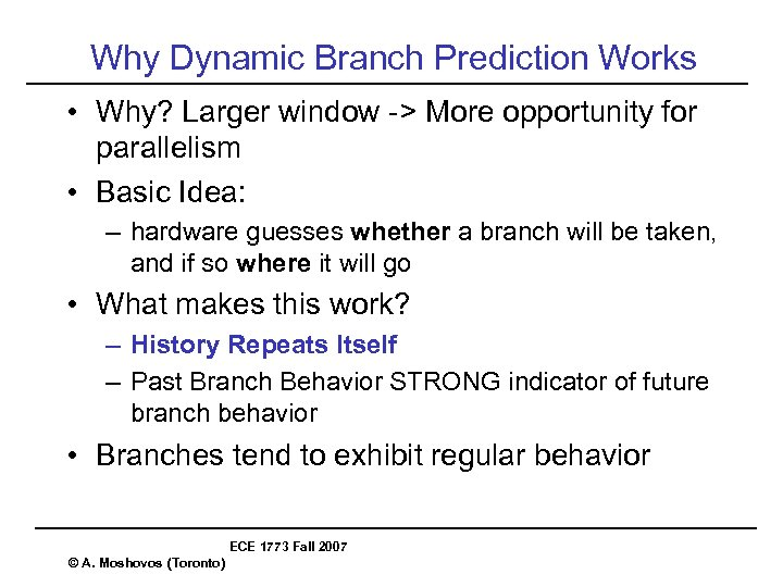Why Dynamic Branch Prediction Works • Why? Larger window -> More opportunity for parallelism