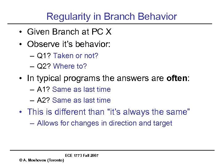 Regularity in Branch Behavior • Given Branch at PC X • Observe it's behavior: