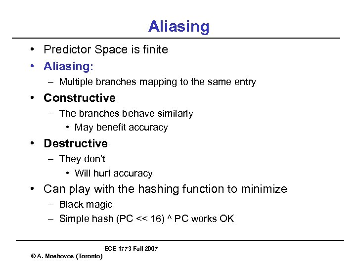 Aliasing • Predictor Space is finite • Aliasing: – Multiple branches mapping to the