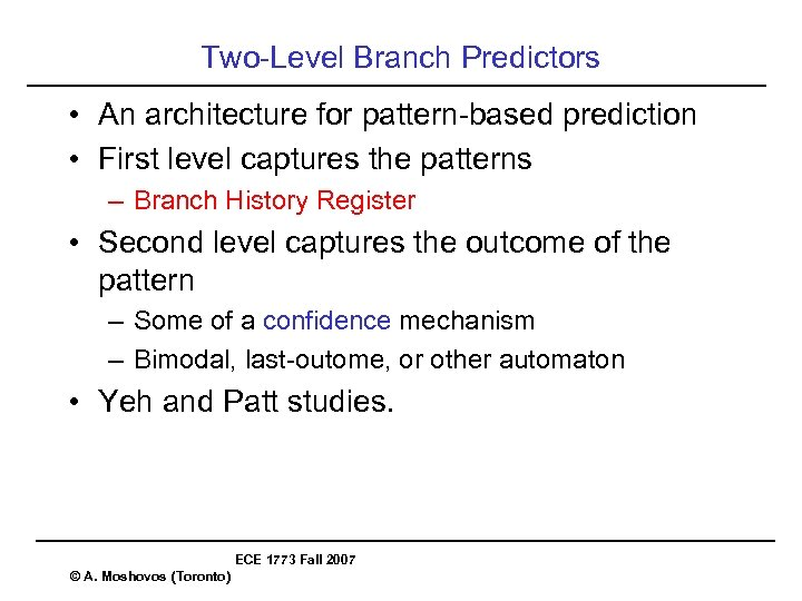 Two-Level Branch Predictors • An architecture for pattern-based prediction • First level captures the