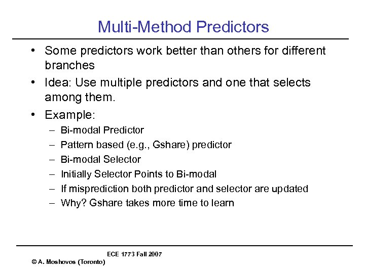 Multi-Method Predictors • Some predictors work better than others for different branches • Idea: