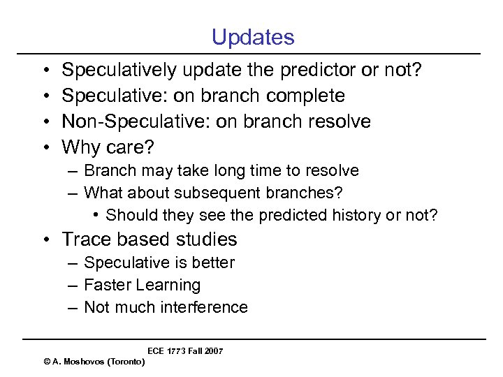 Updates • • Speculatively update the predictor or not? Speculative: on branch complete Non-Speculative: