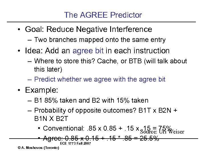 The AGREE Predictor • Goal: Reduce Negative Interference – Two branches mapped onto the