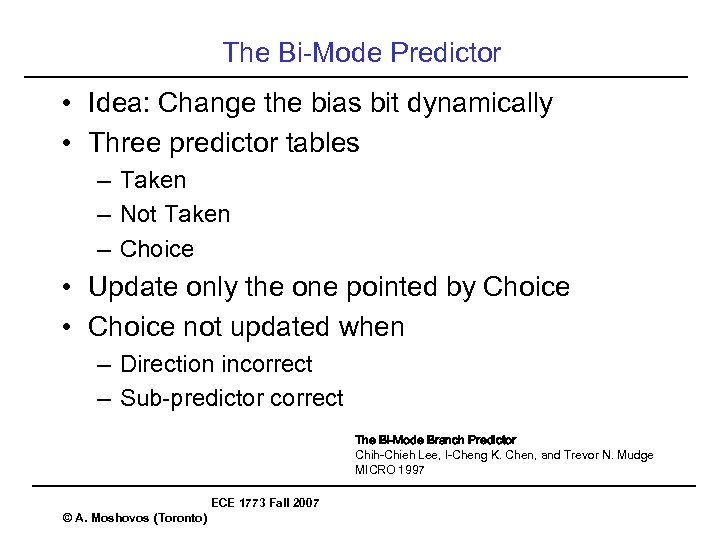 The Bi-Mode Predictor • Idea: Change the bias bit dynamically • Three predictor tables