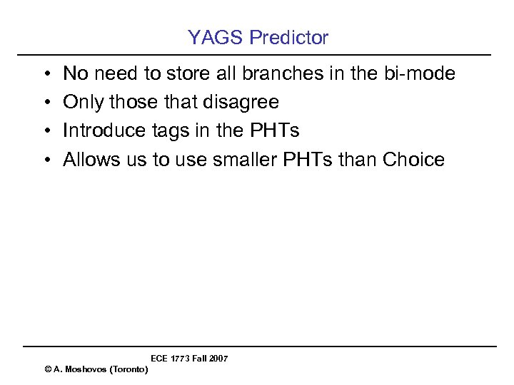 YAGS Predictor • • No need to store all branches in the bi-mode Only