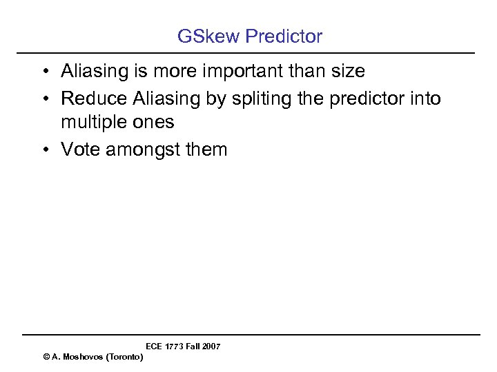 GSkew Predictor • Aliasing is more important than size • Reduce Aliasing by spliting