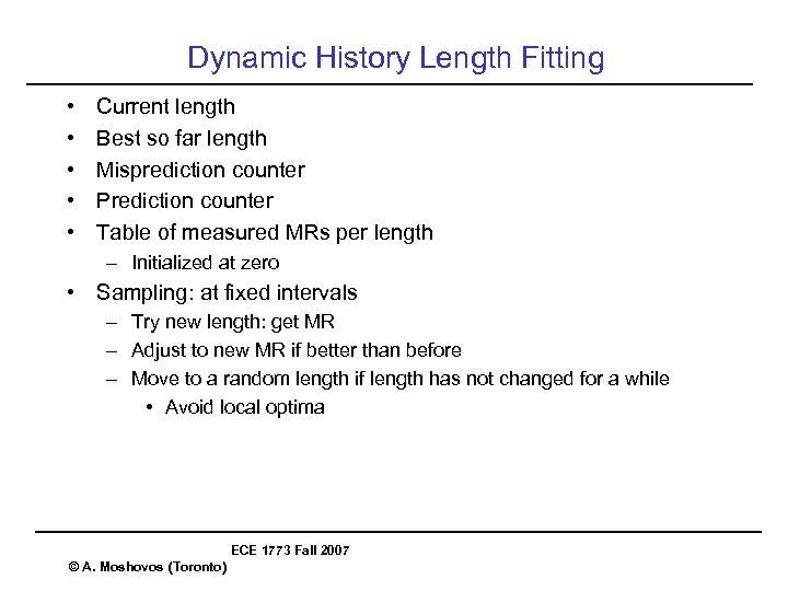 Dynamic History Length Fitting • • • Current length Best so far length Misprediction