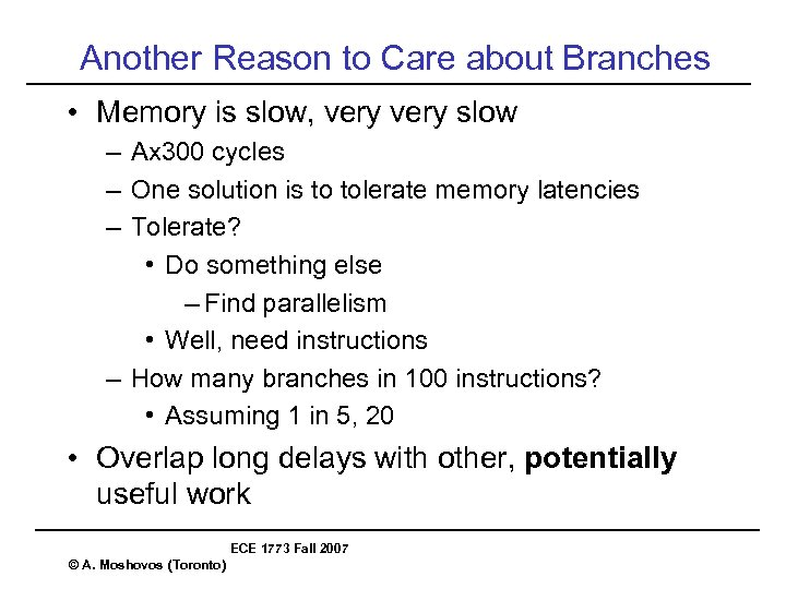 Another Reason to Care about Branches • Memory is slow, very slow – Ax