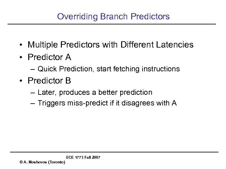 Overriding Branch Predictors • Multiple Predictors with Different Latencies • Predictor A – Quick