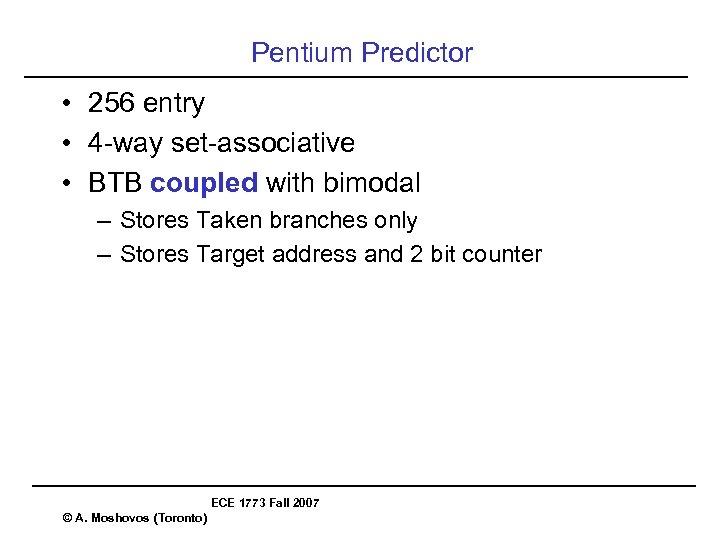 Pentium Predictor • 256 entry • 4 -way set-associative • BTB coupled with bimodal