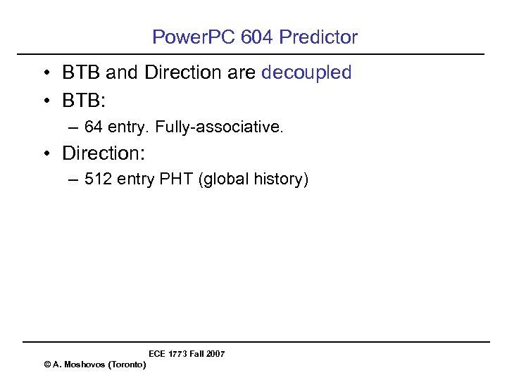 Power. PC 604 Predictor • BTB and Direction are decoupled • BTB: – 64