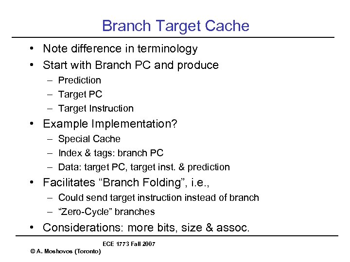 Branch Target Cache • Note difference in terminology • Start with Branch PC and