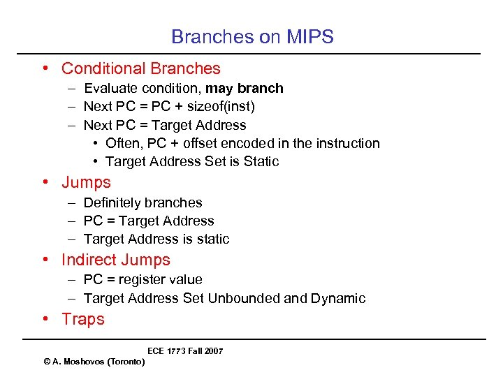 Branches on MIPS • Conditional Branches – Evaluate condition, may branch – Next PC