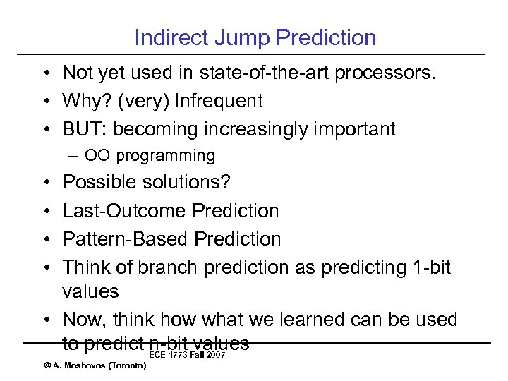 Indirect Jump Prediction • Not yet used in state-of-the-art processors. • Why? (very) Infrequent