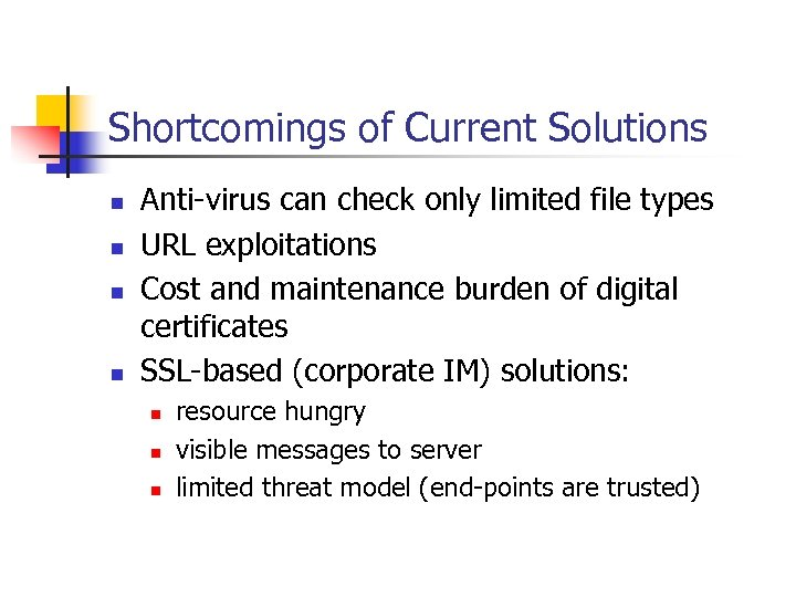 Shortcomings of Current Solutions n n Anti-virus can check only limited file types URL