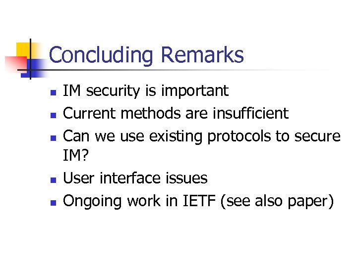 Concluding Remarks n n n IM security is important Current methods are insufficient Can