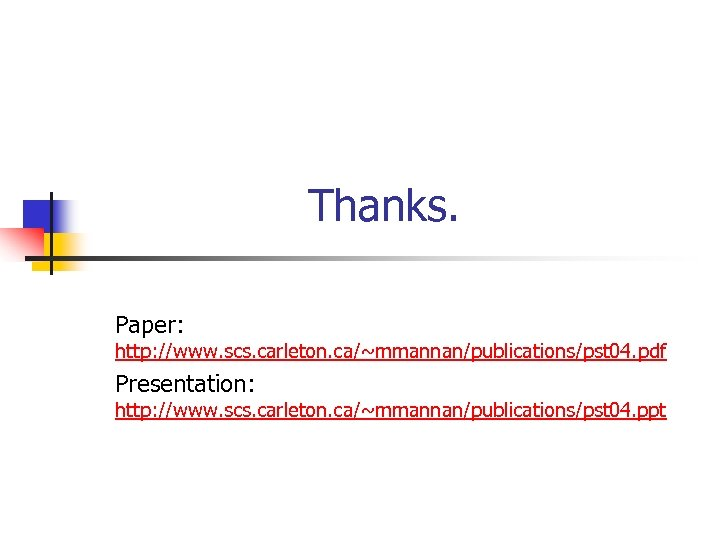 Thanks. Paper: http: //www. scs. carleton. ca/~mmannan/publications/pst 04. pdf Presentation: http: //www. scs. carleton.