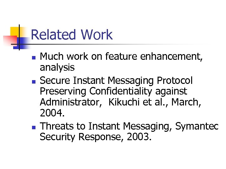 Related Work n n n Much work on feature enhancement, analysis Secure Instant Messaging