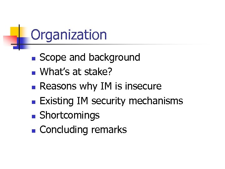 Organization n n n Scope and background What's at stake? Reasons why IM is