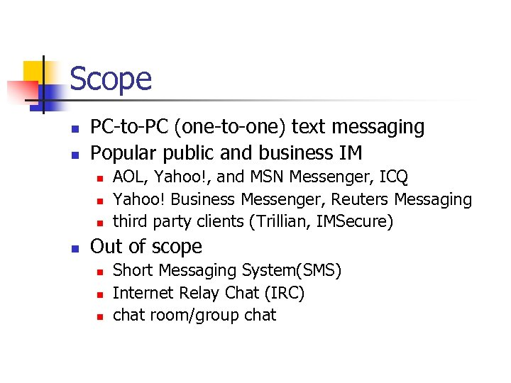 Scope n n PC-to-PC (one-to-one) text messaging Popular public and business IM n n