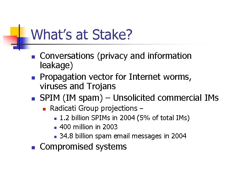 What's at Stake? n n n Conversations (privacy and information leakage) Propagation vector for