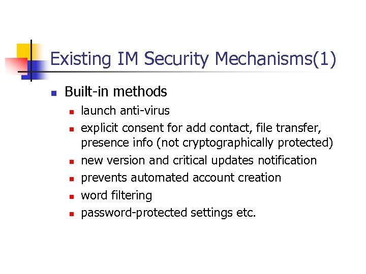 Existing IM Security Mechanisms(1) n Built-in methods n n n launch anti-virus explicit consent