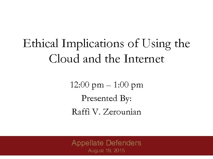 Ethical Implications of Using the Cloud and the Internet 12: 00 pm – 1: