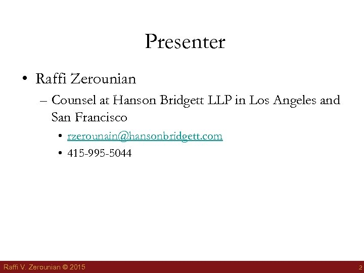 Presenter • Raffi Zerounian – Counsel at Hanson Bridgett LLP in Los Angeles and