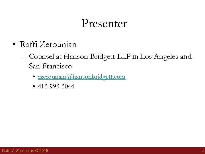 Presenter • Raffi Zerounian – Counsel at Hanson Bridgett LLP in Los Angeles and