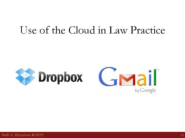 Use of the Cloud in Law Practice Raffi V. Zerounian © 2015 21