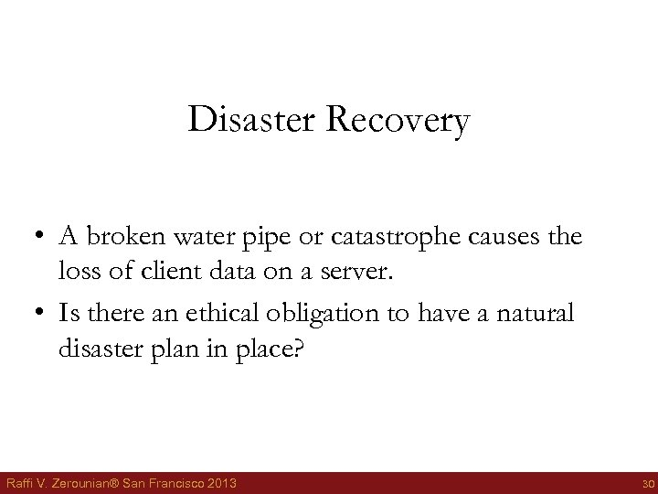 Disaster Recovery • A broken water pipe or catastrophe causes the loss of client