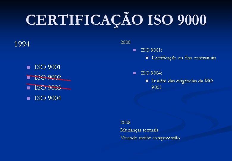 CERTIFICAÇÃO ISO 9000 2000 1994 n n n ISO 9001 ISO 9002 ISO 9003