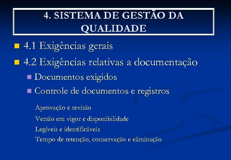 4. SISTEMA DE GESTÃO DA QUALIDADE 4. 1 Exigências gerais n 4. 2 Exigências