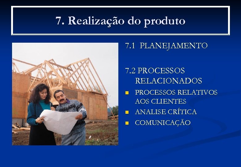 7. Realização do produto 7. 1 PLANEJAMENTO 7. 2 PROCESSOS RELACIONADOS n n n