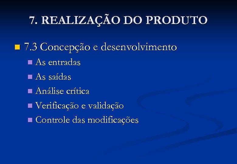 7. REALIZAÇÃO DO PRODUTO n 7. 3 Concepção e desenvolvimento As entradas n As