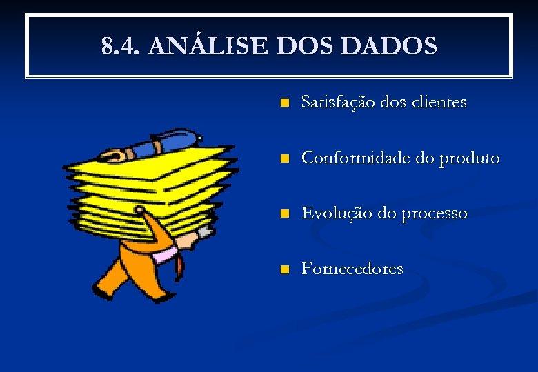 8. 4. ANÁLISE DOS DADOS n Satisfação dos clientes n Conformidade do produto n