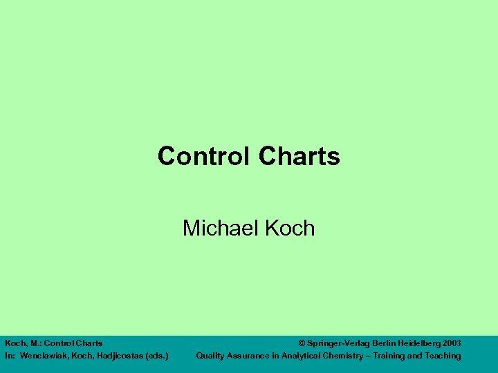 Control Charts Michael Koch, M. : Control Charts In: Wenclawiak, Koch, Hadjicostas (eds. )