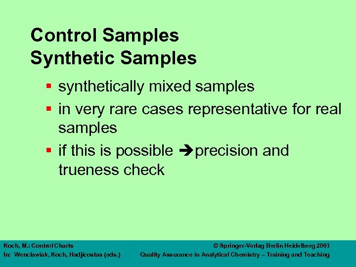 Control Samples Synthetic Samples § synthetically mixed samples § in very rare cases representative
