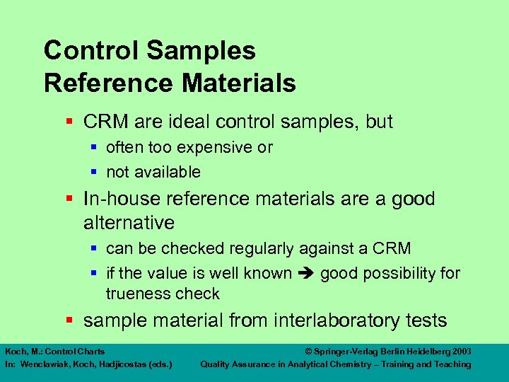 Control Samples Reference Materials § CRM are ideal control samples, but § often too
