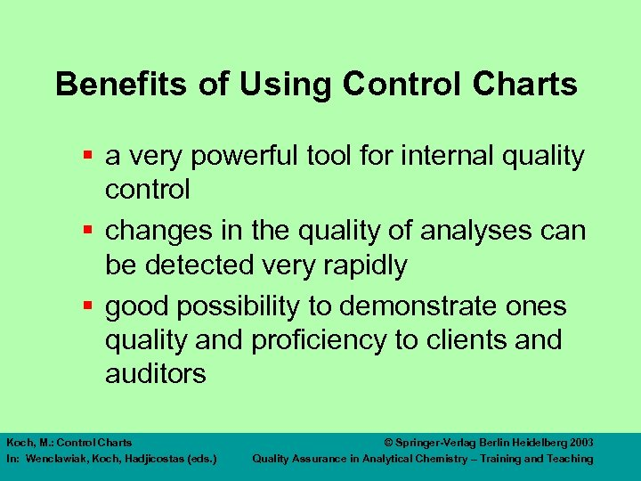 Benefits of Using Control Charts § a very powerful tool for internal quality control