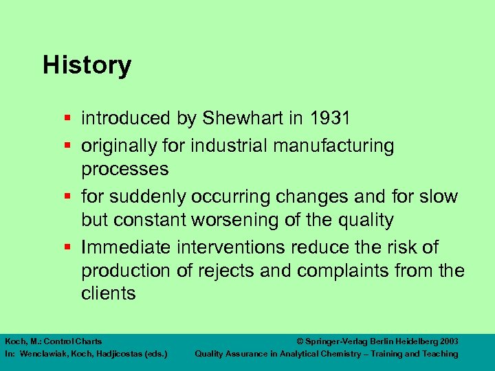 History § introduced by Shewhart in 1931 § originally for industrial manufacturing processes §