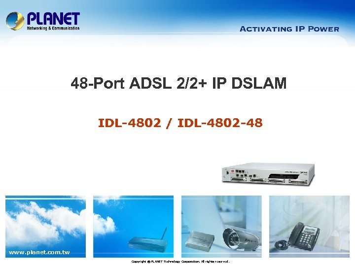 48 -Port ADSL 2/2+ IP DSLAM IDL-4802 / IDL-4802 -48 www. planet. com. tw