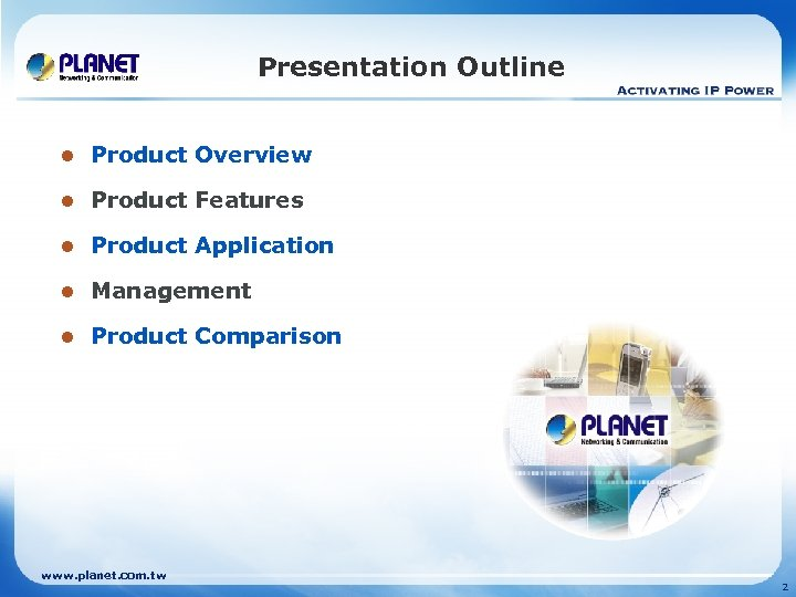 Presentation Outline l Product Overview l Product Features l Product Application l Management l