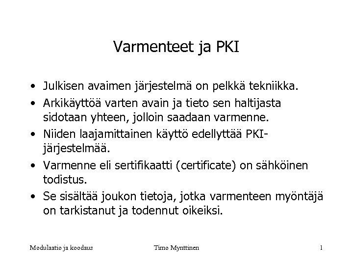 Varmenteet ja PKI • Julkisen avaimen järjestelmä on pelkkä tekniikka. • Arkikäyttöä varten avain