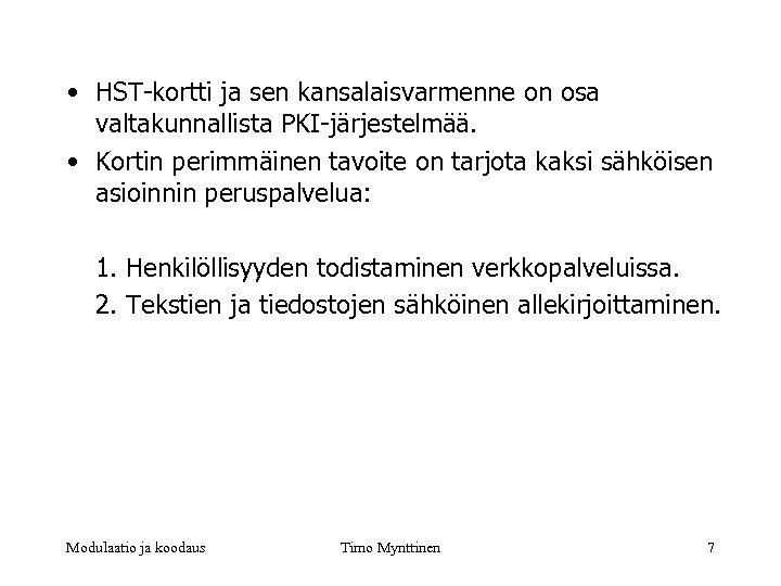 • HST-kortti ja sen kansalaisvarmenne on osa valtakunnallista PKI-järjestelmää. • Kortin perimmäinen tavoite