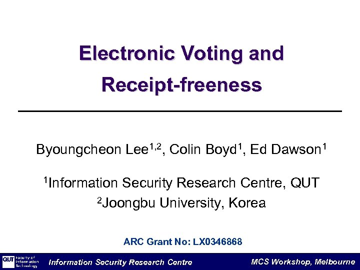 Electronic Voting and Receipt-freeness Byoungcheon Lee 1, 2, Colin Boyd 1, Ed Dawson 1