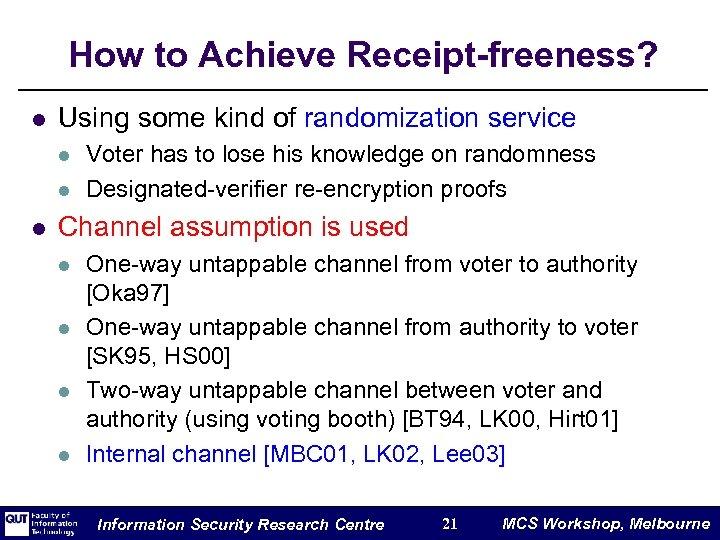How to Achieve Receipt-freeness? l Using some kind of randomization service l l l